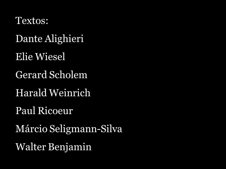 Textos: Dante Alighieri Elie Wiesel Gerard Scholem Harald Weinrich Paul Ricoeur Márcio Seligmann-Silva Walter Benjamin