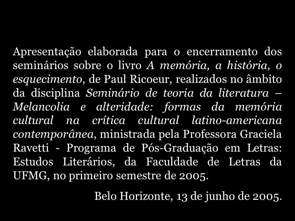 Apresentação elaborada para o encerramento dos seminários sobre o livro A memória, a história, o esquecimento, de Paul Ricoeur, realizados no âmbito d