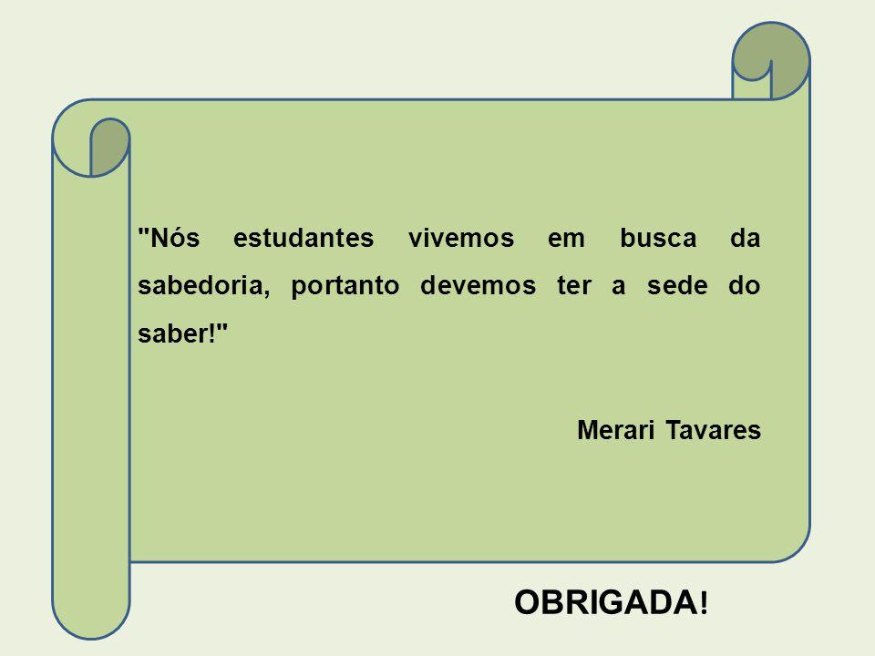 Nós estudantes vivemos em busca da sabedoria, portanto devemos ter a sede do saber! Merari Tavares OBRIGADA !