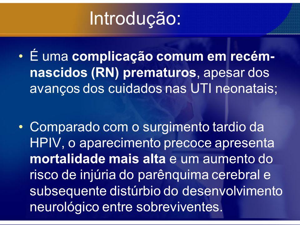 Introdução: É uma complicação comum em recém- nascidos (RN) prematuros, apesar dos avanços dos cuidados nas UTI neonatais; Comparado com o surgimento