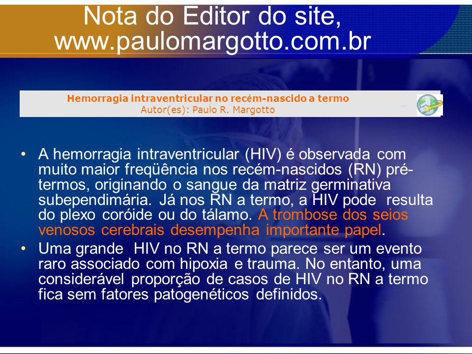 Nota do Editor do site, www.paulomargotto.com.br A hemorragia intraventricular (HIV) é observada com muito maior freqüência nos recém-nascidos (RN) pr