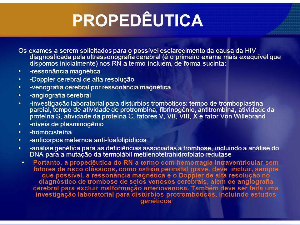 PROPEDÊUTICA Os exames a serem solicitados para o possível esclarecimento da causa da HIV diagnosticada pela ultrassonografia cerebral (é o primeiro e