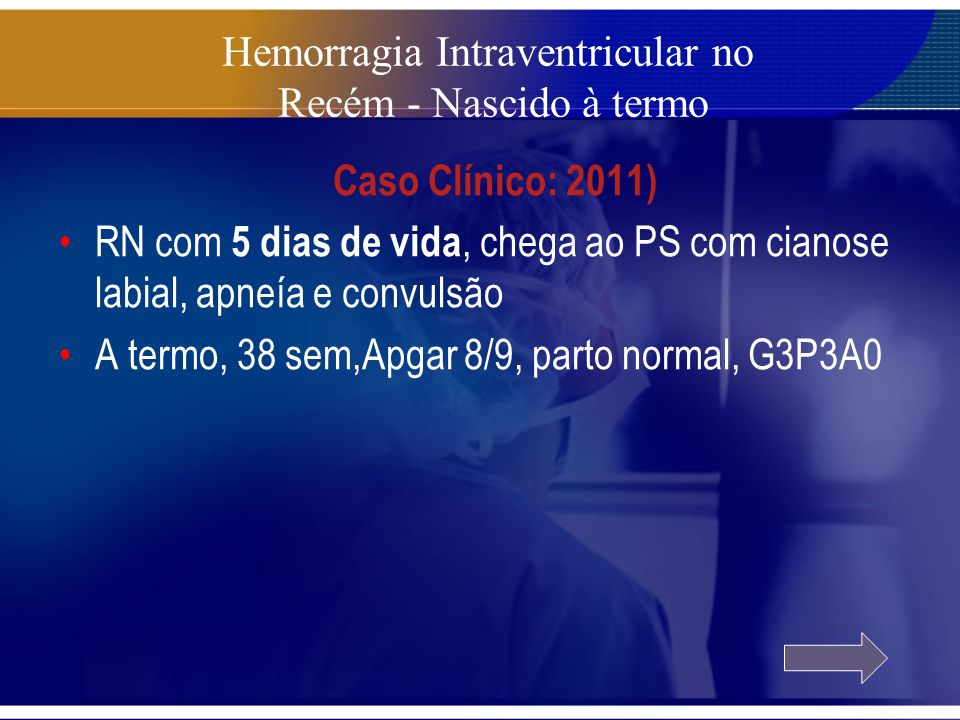 Caso Clínico: 2011) RN com 5 dias de vida, chega ao PS com cianose labial, apneía e convulsão A termo, 38 sem,Apgar 8/9, parto normal, G3P3A0 Hemorrag