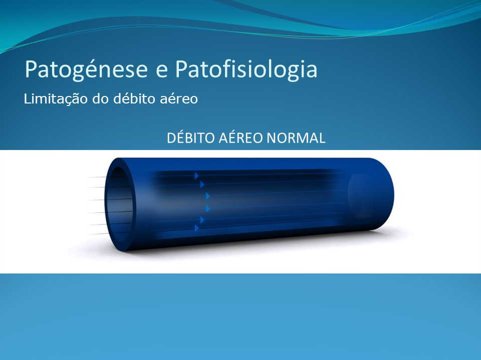 Limitação do débito aéreo DÉBITO AÉREO NORMAL Patogénese e Patofisiologia