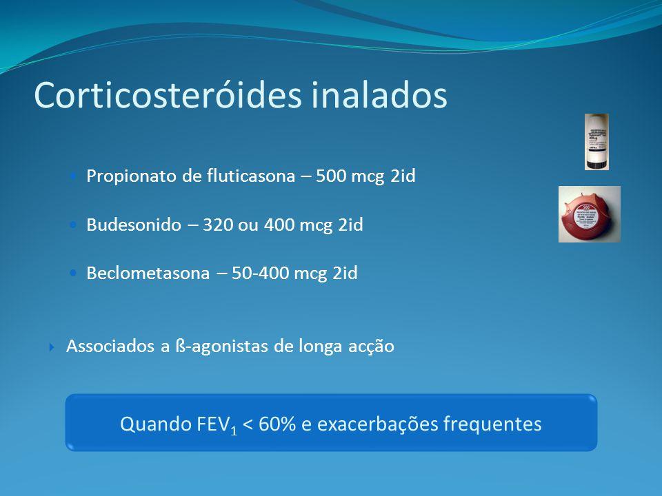 Propionato de fluticasona – 500 mcg 2id Budesonido – 320 ou 400 mcg 2id Beclometasona – 50-400 mcg 2id Associados a ß-agonistas de longa acção Quando FEV 1 < 60% e exacerbações frequentes Corticosteróides inalados