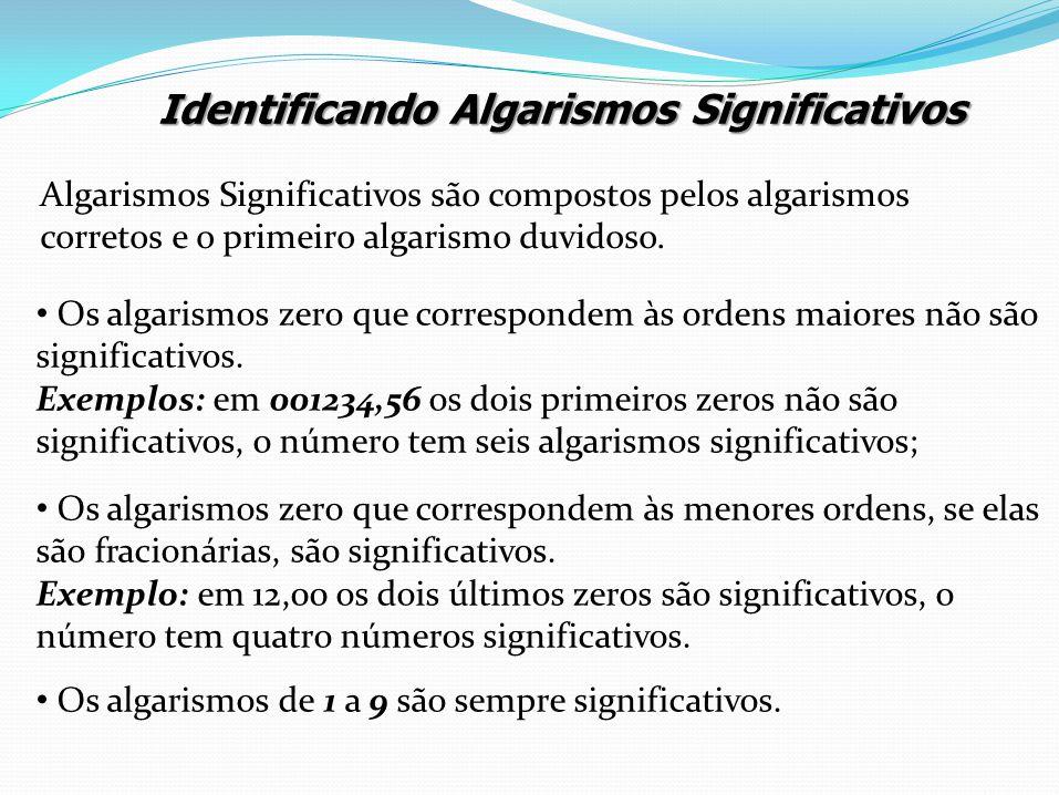 Identificando Algarismos Significativos Identificando Algarismos Significativos Os algarismos zero que correspondem às ordens maiores não são signific
