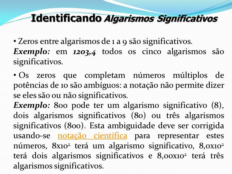Zeros entre algarismos de 1 a 9 são significativos. Exemplo: em 1203,4 todos os cinco algarismos são significativos. Os zeros que completam números mú
