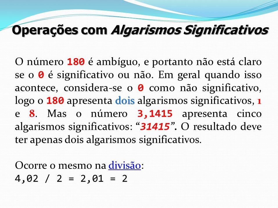 dois O número 180 é ambíguo, e portanto não está claro se o 0 é significativo ou não. Em geral quando isso acontece, considera-se o 0 como não signifi