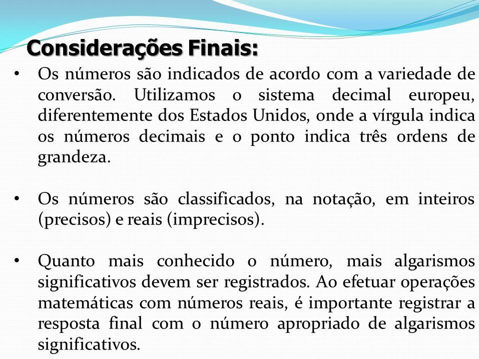 Considerações Finais: Considerações Finais: Os números são indicados de acordo com a variedade de conversão. Utilizamos o sistema decimal europeu, dif