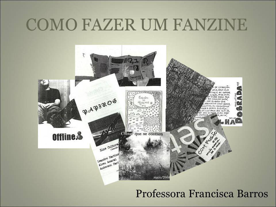 COMO FAZER UM FANZINE Professora Francisca Barros