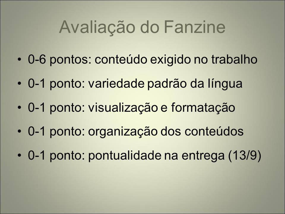Avaliação do Fanzine 0-6 pontos: conteúdo exigido no trabalho 0-1 ponto: variedade padrão da língua 0-1 ponto: visualização e formatação 0-1 ponto: organização dos conteúdos 0-1 ponto: pontualidade na entrega (13/9)