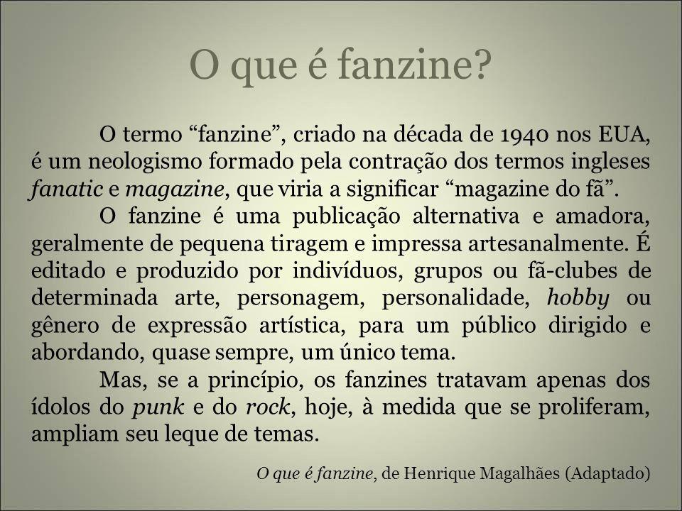 O que é fanzine? O termo fanzine, criado na década de 1940 nos EUA, é um neologismo formado pela contração dos termos ingleses fanatic e magazine, que