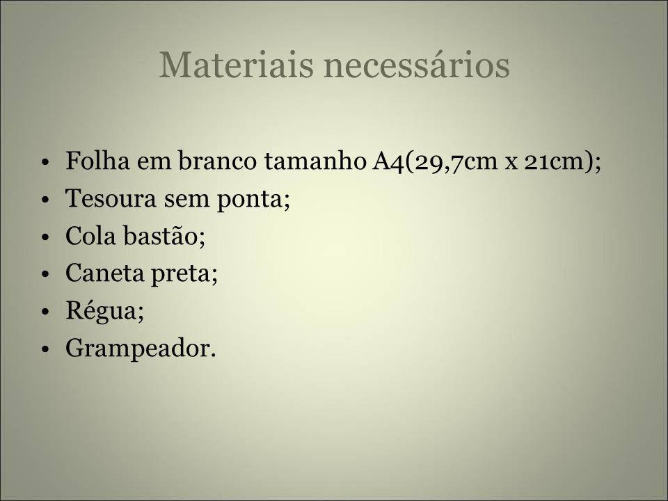 Materiais necessários Folha em branco tamanho A4(29,7cm x 21cm); Tesoura sem ponta; Cola bastão; Caneta preta; Régua; Grampeador.