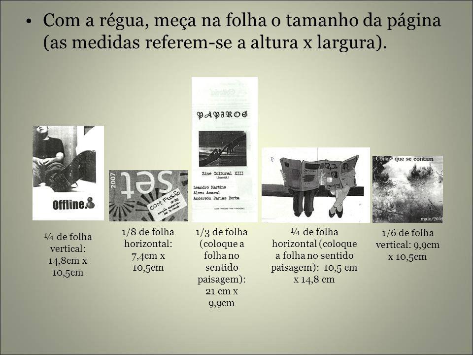 Com a régua, meça na folha o tamanho da página (as medidas referem-se a altura x largura). ¼ de folha vertical: 14,8cm x 10,5cm 1/8 de folha horizonta
