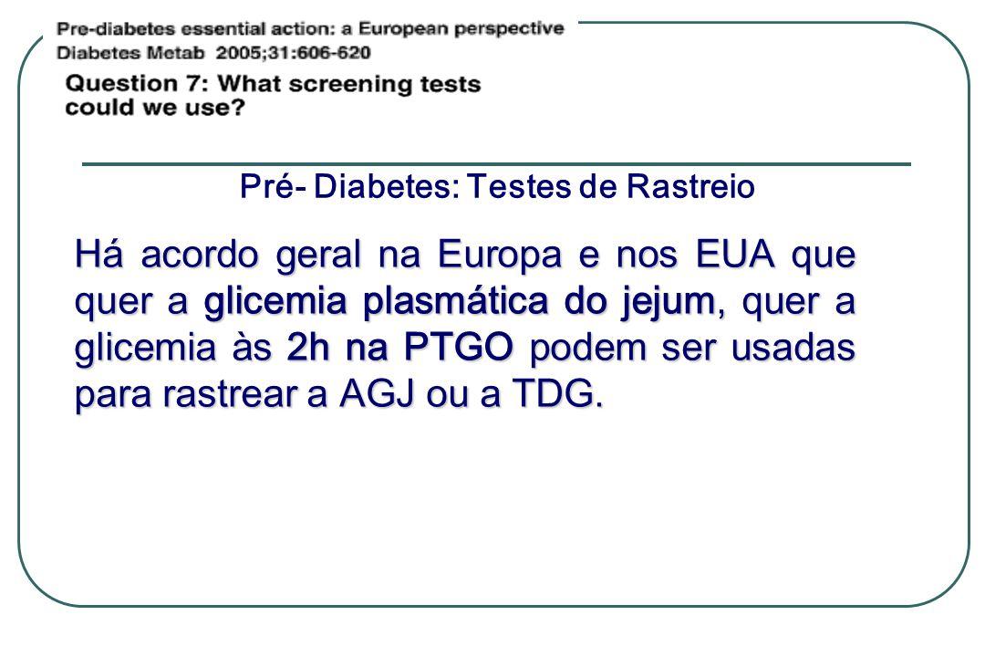 Há acordo geral na Europa e nos EUA que quer a glicemia plasmática do jejum, quer a glicemia às 2h na PTGO podem ser usadas para rastrear a AGJ ou a T