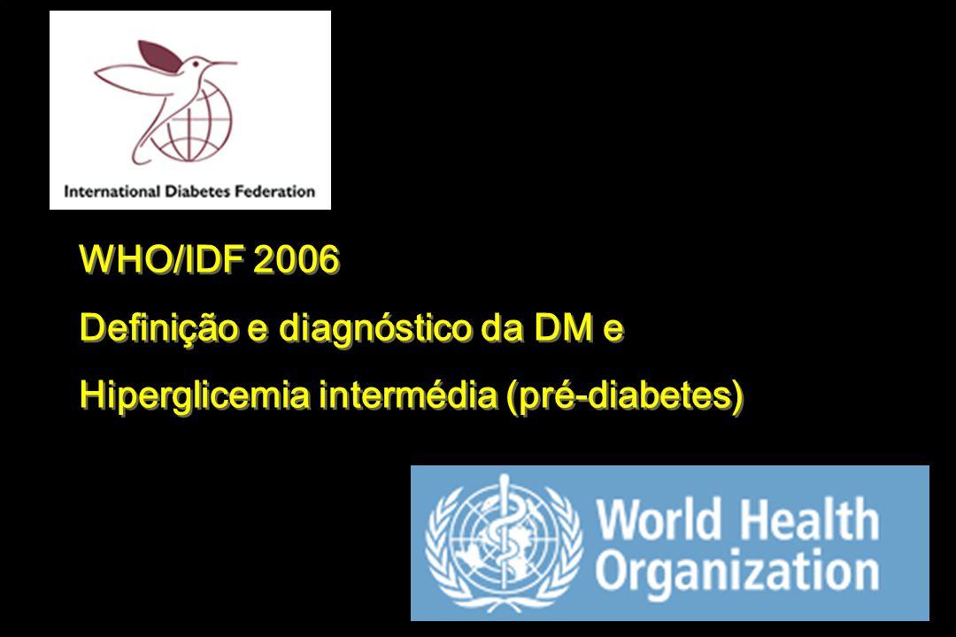 WHO/IDF 2006 Definição e diagnóstico da DM e Hiperglicemia intermédia (pré-diabetes) WHO/IDF 2006 Definição e diagnóstico da DM e Hiperglicemia interm