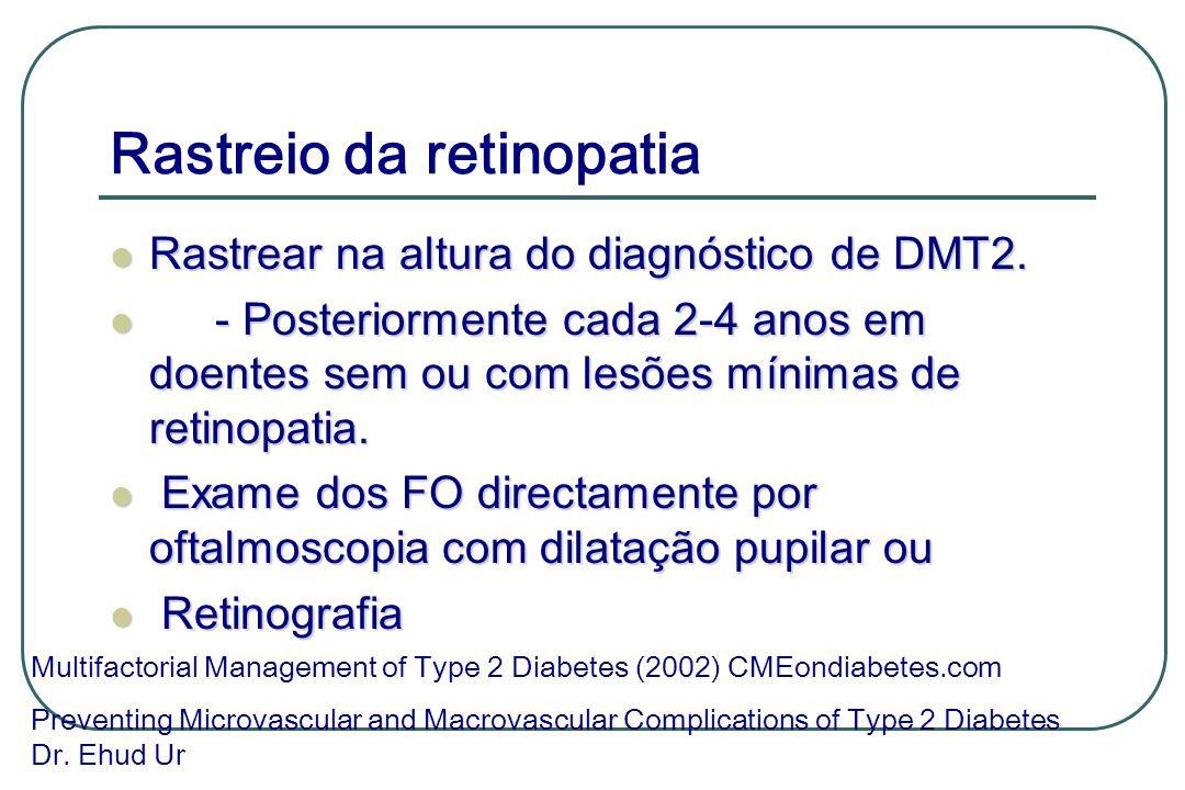 Rastreio da retinopatia Rastrear na altura do diagnóstico de DMT2. Rastrear na altura do diagnóstico de DMT2. - Posteriormente cada 2-4 anos em doente