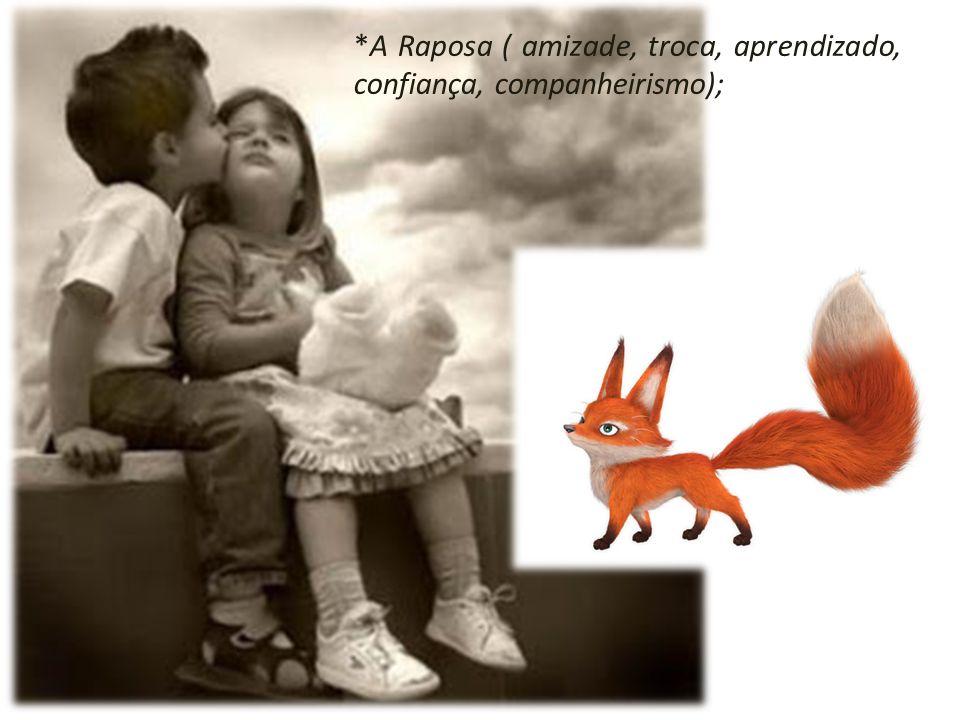 *A Raposa ( amizade, troca, aprendizado, confiança, companheirismo);
