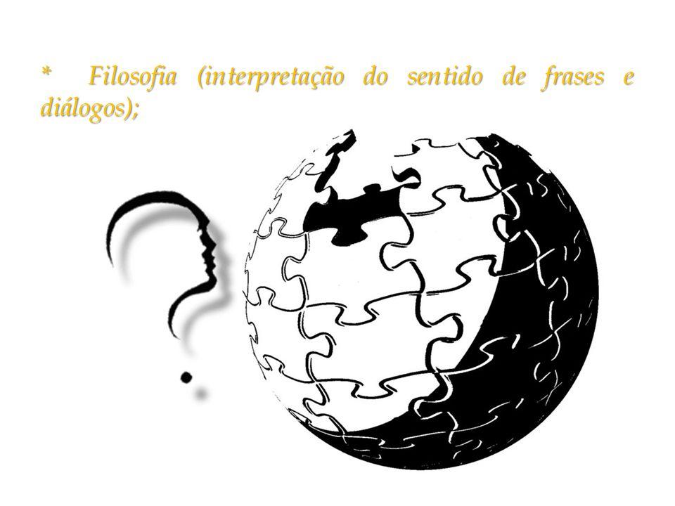 * Filosofia (interpretação do sentido de frases e diálogos);