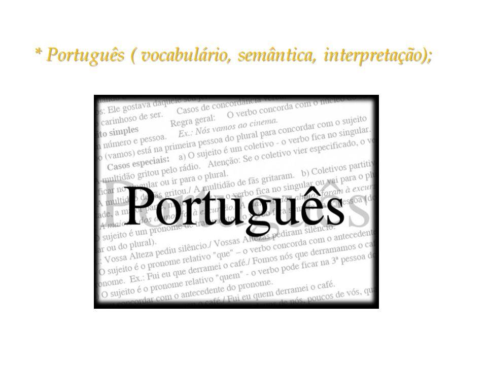 * Português ( vocabulário, semântica, interpretação);