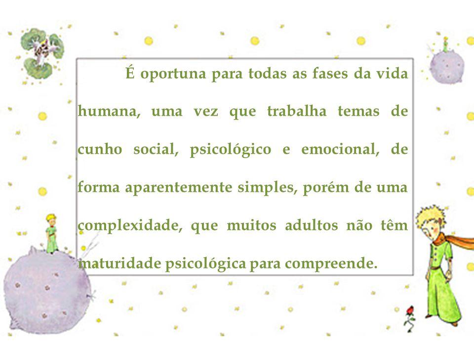 É oportuna para todas as fases da vida humana, uma vez que trabalha temas de cunho social, psicológico e emocional, de forma aparentemente simples, po