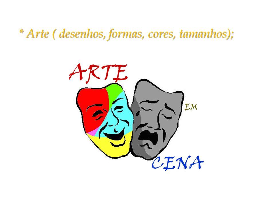 * Arte ( desenhos, formas, cores, tamanhos);