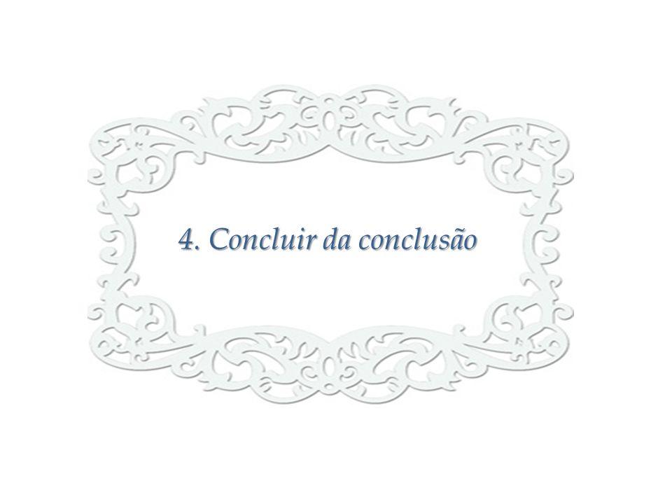 4. Concluir da conclusão