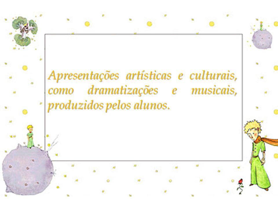 Apresentações artísticas e culturais, como dramatizações e musicais, produzidos pelos alunos.