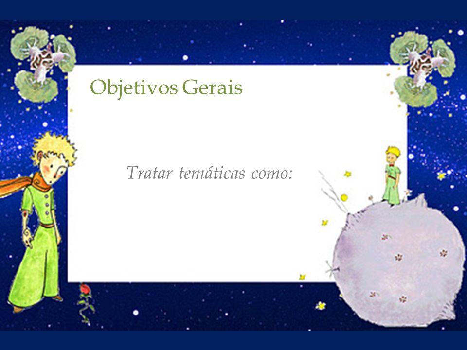 Objetivos Gerais Tratar temáticas como: