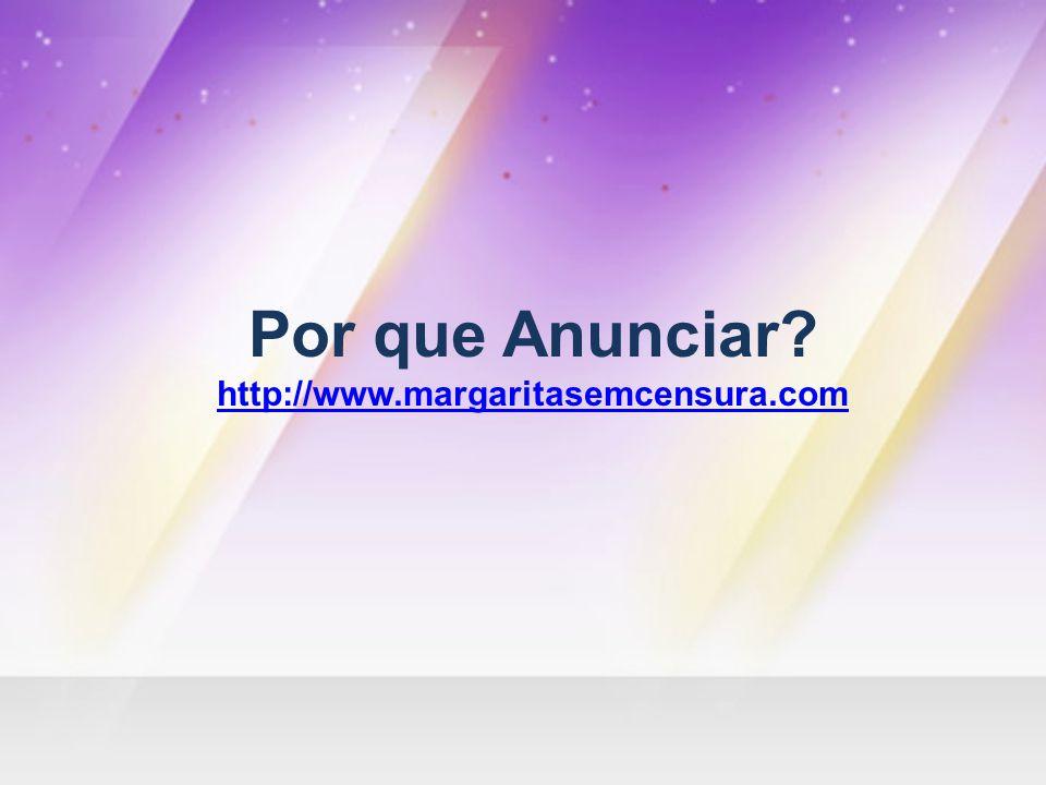 Por que Anunciar? http://www.margaritasemcensura.com http://www.margaritasemcensura.com
