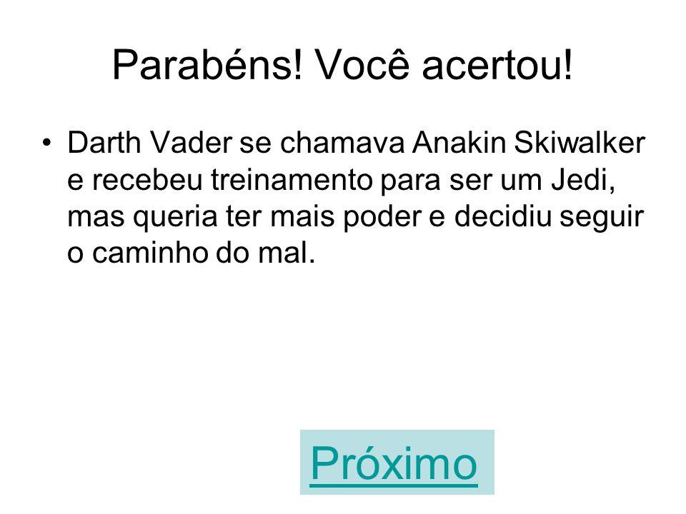 Antes de virar vilão, Darth Vader foi treinado para ser um Jedi. VERDADEIROFALSO