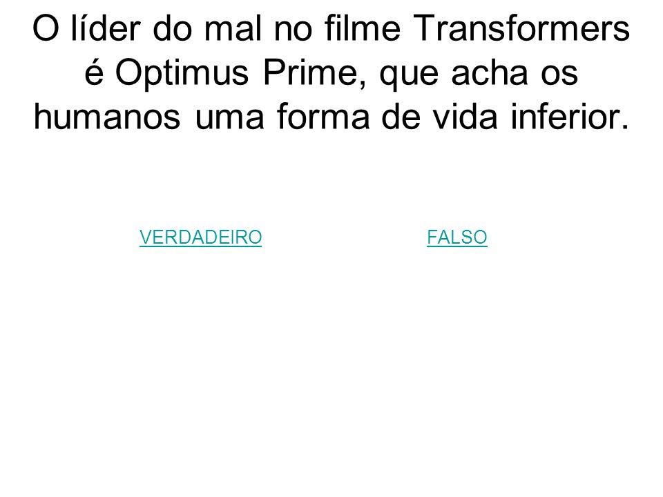O líder do mal no filme Transformers é Optimus Prime, que acha os humanos uma forma de vida inferior.