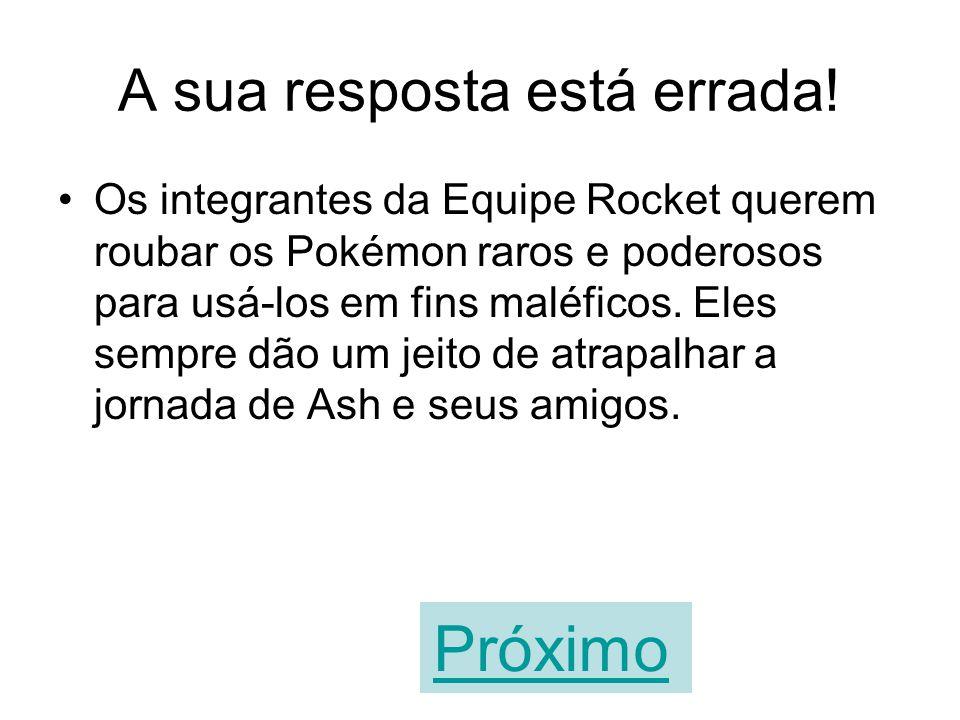 O objetivo da Equipe Rocket é expulsar Ash da Terra. VERDADEIROFALSO