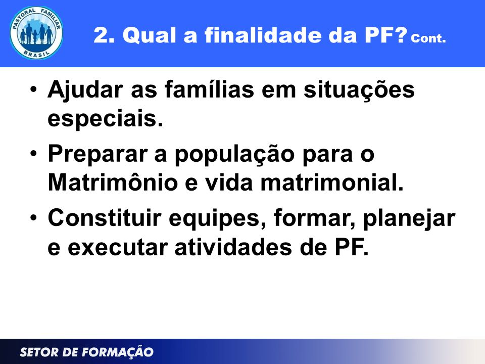 2. Qual a finalidade da PF. Cont. Ajudar as famílias em situações especiais.