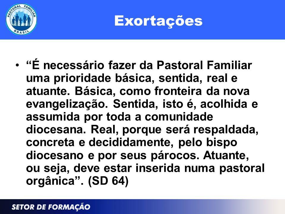 Exortações É necessário fazer da Pastoral Familiar uma prioridade básica, sentida, real e atuante.