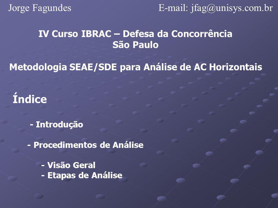 Jorge FagundesE-mail: jfag@unisys.com.br IV Curso IBRAC – Defesa da Concorrência São Paulo Metodologia SEAE/SDE para Análise de AC Horizontais Índice