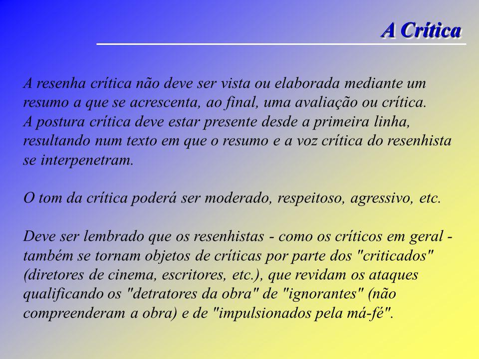 A Crítica A resenha crítica não deve ser vista ou elaborada mediante um resumo a que se acrescenta, ao final, uma avaliação ou crítica.