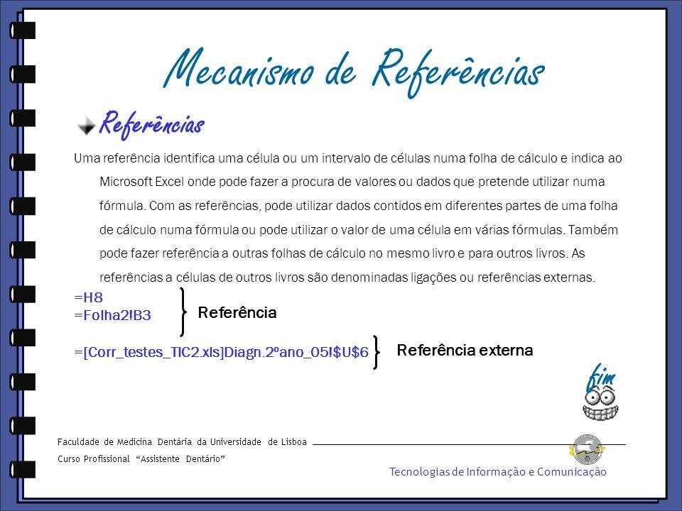 Mecanismo de Referências Referências Uma referência identifica uma célula ou um intervalo de células numa folha de cálculo e indica ao Microsoft Excel onde pode fazer a procura de valores ou dados que pretende utilizar numa fórmula.