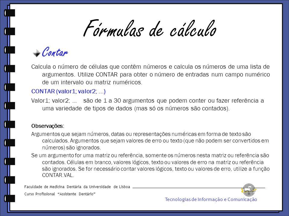 Fórmulas de cálculo Contar Calcula o número de células que contêm números e calcula os números de uma lista de argumentos.