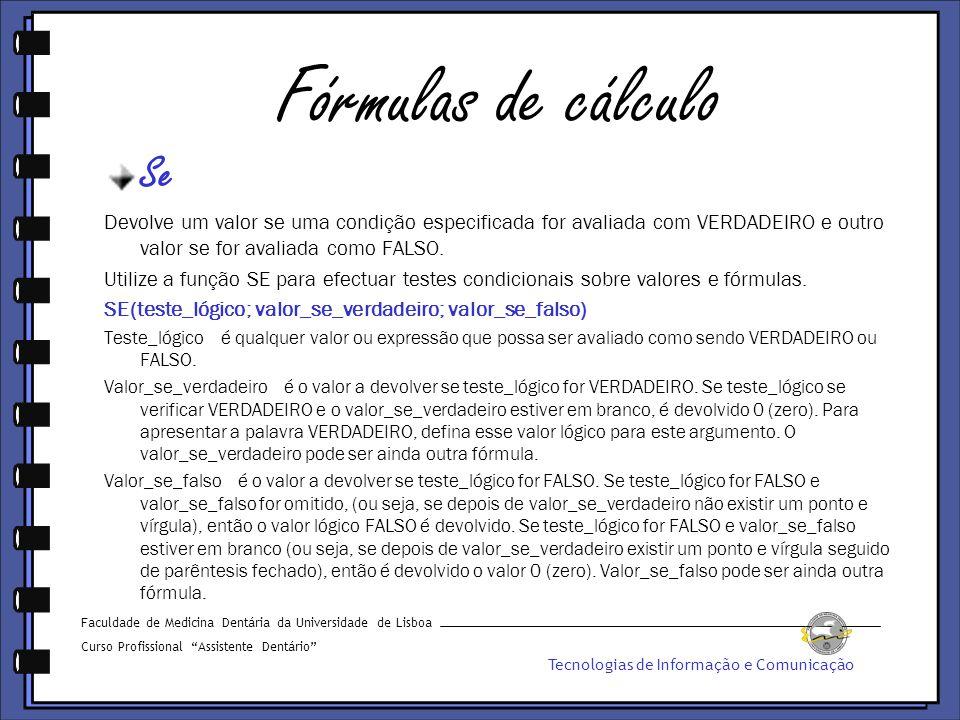 Fórmulas de cálculo Se Devolve um valor se uma condição especificada for avaliada com VERDADEIRO e outro valor se for avaliada como FALSO.