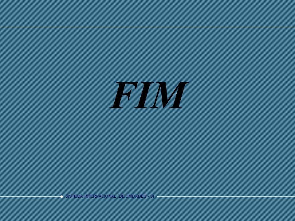 SISTEMA INTERNACIONAL DE UNIDADES - SI FIM