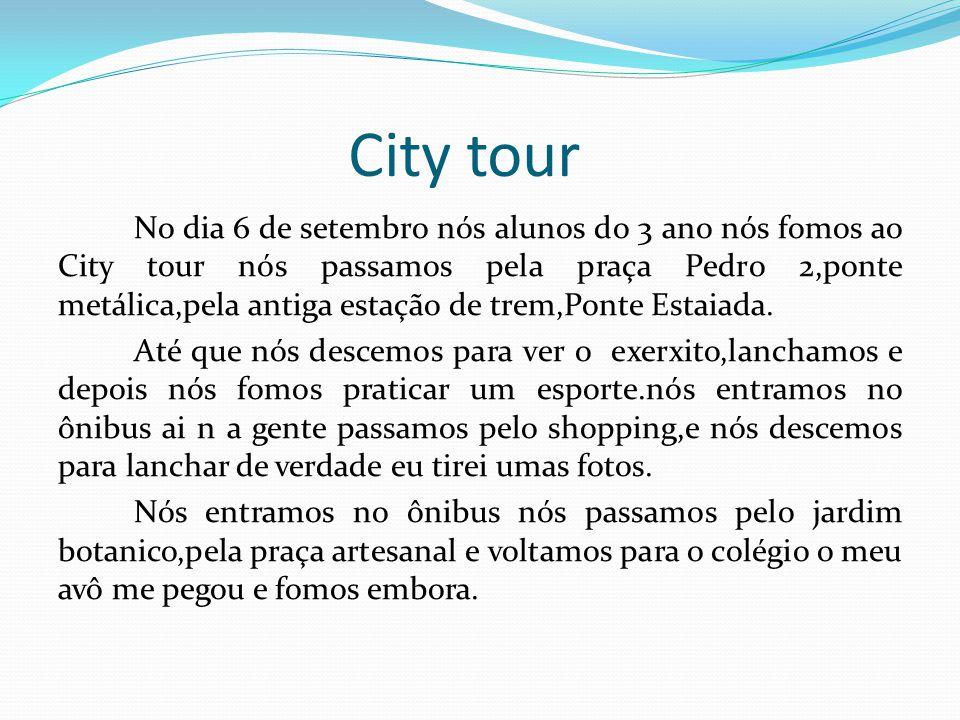 City tour No dia 6 de setembro nós alunos do 3 ano nós fomos ao City tour nós passamos pela praça Pedro 2,ponte metálica,pela antiga estação de trem,P