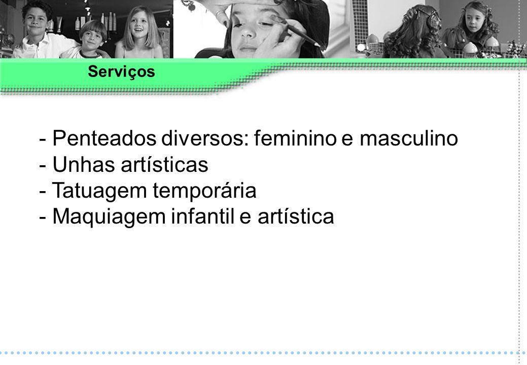 - Penteados diversos: feminino e masculino - Unhas artísticas - Tatuagem temporária - Maquiagem infantil e artística Serviços