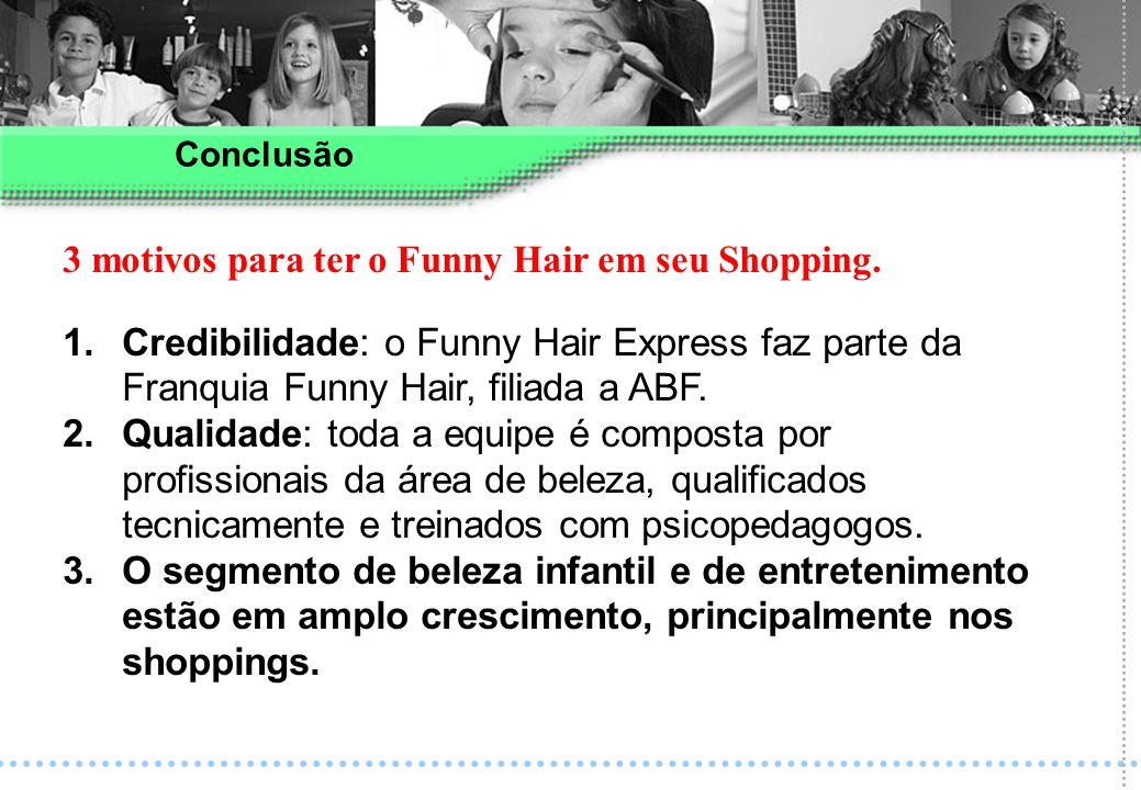 1.Credibilidade: o Funny Hair Express faz parte da Franquia Funny Hair, filiada a ABF. 2.Qualidade: toda a equipe é composta por profissionais da área