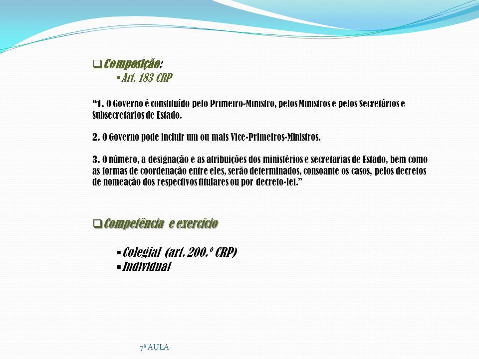 Composição: Art. 183 CRP 1. O Governo é constituído pelo Primeiro-Ministro, pelos Ministros e pelos Secretários e Subsecretários de Estado. 2. O Gover