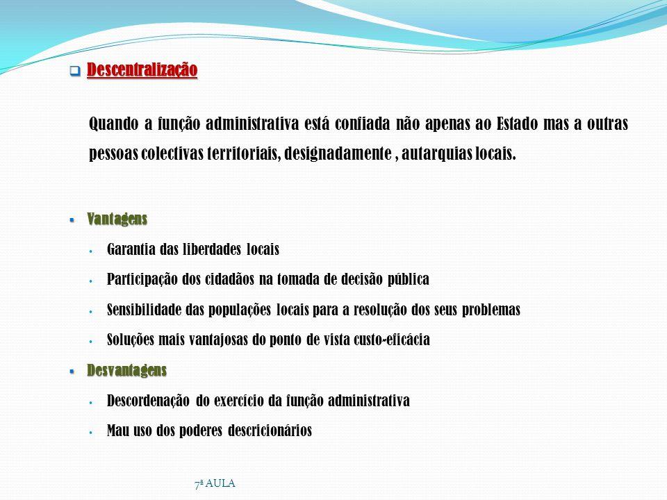 Descentralização Descentralização Quando a função administrativa está confiada não apenas ao Estado mas a outras pessoas colectivas territoriais, desi