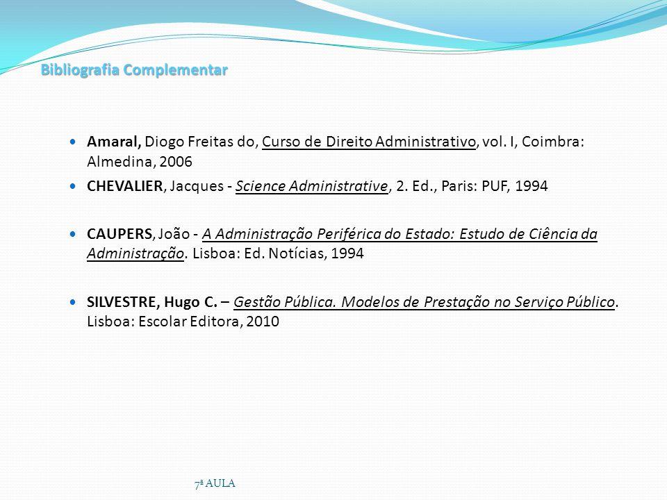 Bibliografia Complementar Amaral, Diogo Freitas do, Curso de Direito Administrativo, vol. I, Coimbra: Almedina, 2006 CHEVALIER, Jacques - Science Admi