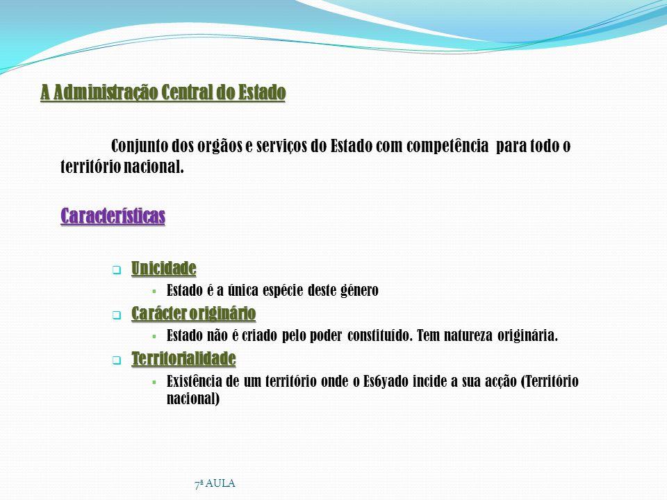 A Administração Central do Estado Conjunto dos orgãos e serviços do Estado com competência para todo o território nacional. Características Caracterís