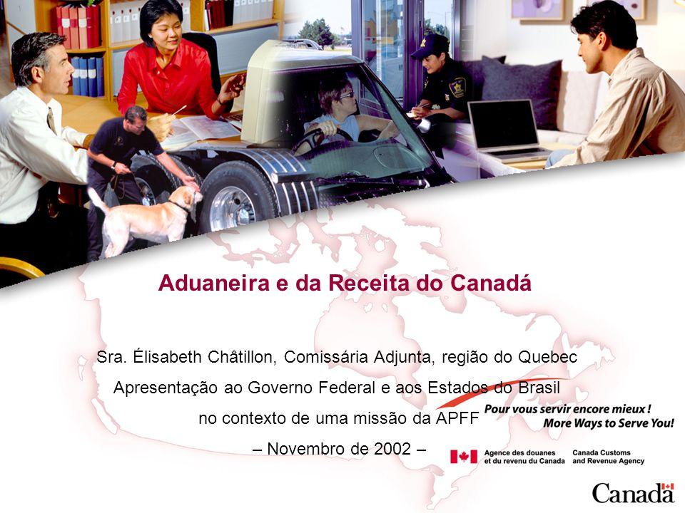 Aduaneira e da Receita do Canadá Sra. Élisabeth Châtillon, Comissária Adjunta, região do Quebec Apresentação ao Governo Federal e aos Estados do Brasi