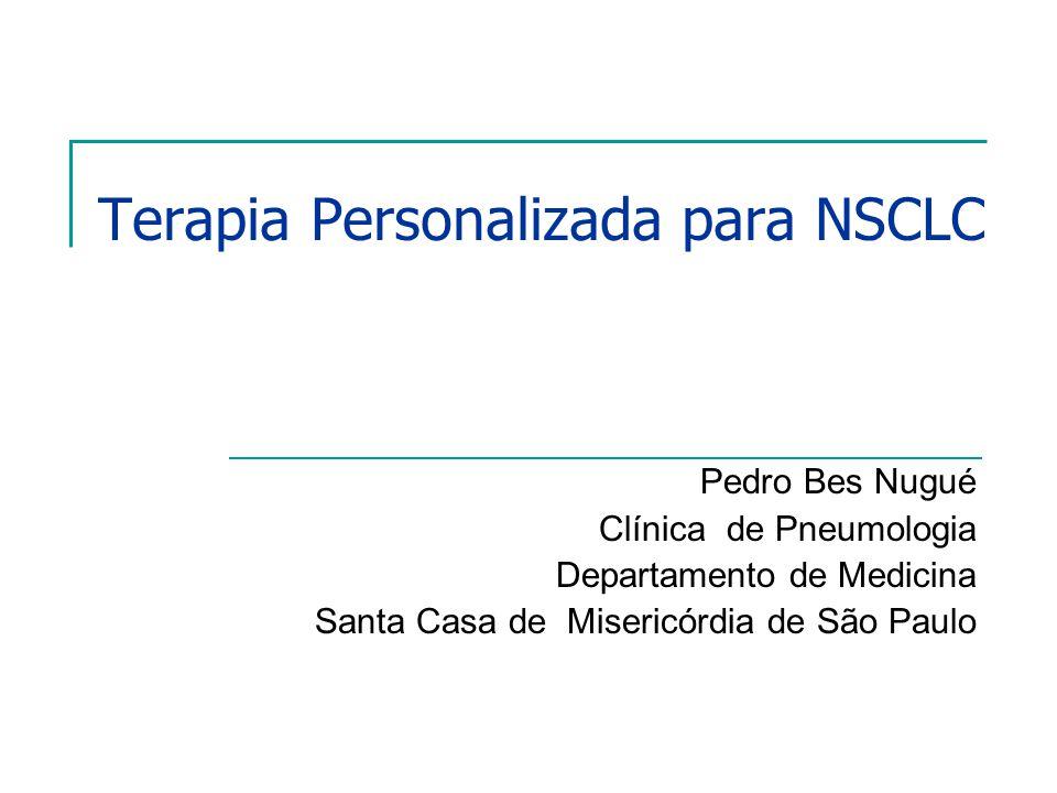Terapia Personalizada para NSCLC Pedro Bes Nugué Clínica de Pneumologia Departamento de Medicina Santa Casa de Misericórdia de São Paulo
